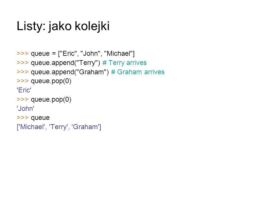 Listy: jako kolejki >>> queue = [ Eric , John , Michael ]